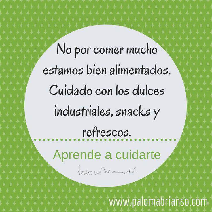 No por comer mucho estamos bien alimentados. Cuidado con dulces industriales, snacks y refrescos. #nutricion | www.palomabrianso.com