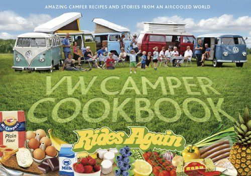 VW Camper Cookbook Rides Again: Amazing Camper Recipes and Stories from an Aircooled World by Lennart Hannu