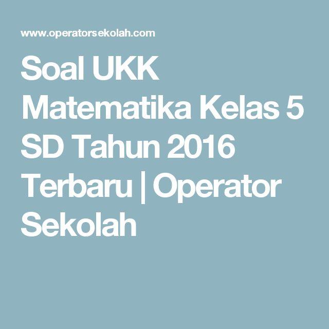 Soal UKK Matematika Kelas 5 SD Tahun 2016 Terbaru | Operator Sekolah