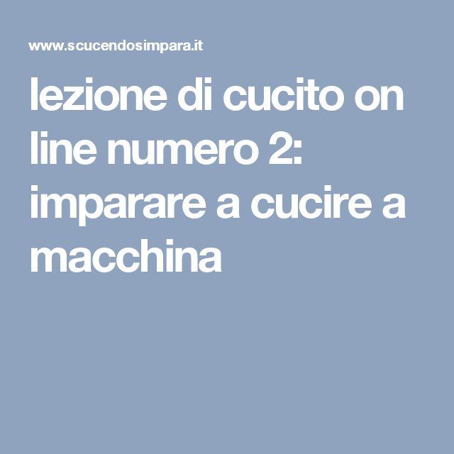 lezione di cucito on line numero 2: imparare a cucire a macchina