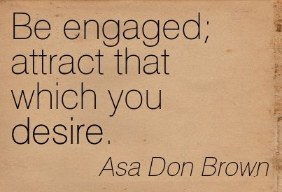 Asa Don Brown Be engaged attract that which you desire.