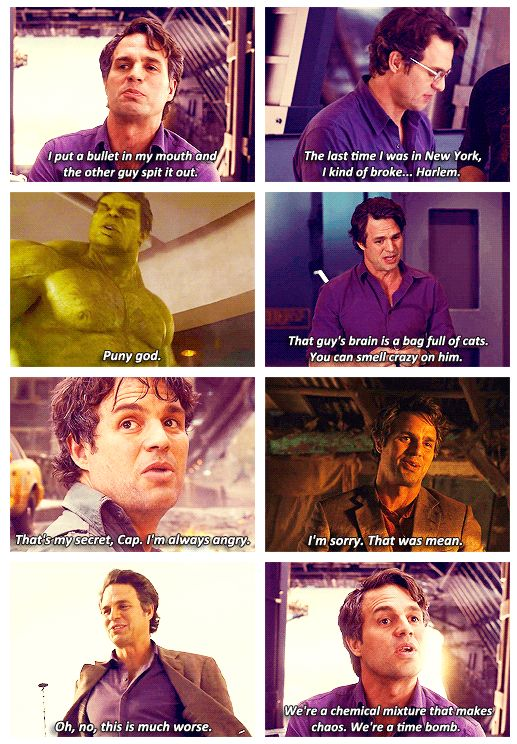 "Bruce Banner - I think my favorite quote is ""I'm sorry. That was mean."" That line alone made me fall in love with him."