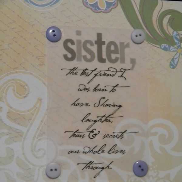 For the girls wall?  Sister, the best friend I was born to have.  Sharing laughter, tears, and secrets our whole lives through.