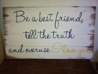 Be a best friend tell the truth overuse I love you 27w x14h hand-painted wood sign via Etsy
