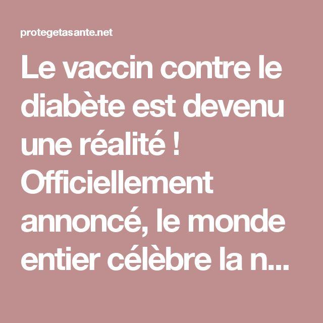 Le vaccin contre le diabète est devenu une réalité ! Officiellement annoncé, le monde entier célèbre la nouvelles qui changera la vie de millions de personnes partout dans le monde !