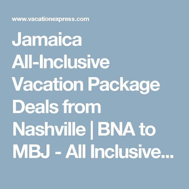Jamaica All-Inclusive Vacation Package Deals from Nashville | BNA to MBJ - All Inclusive Vacation Packages by Vacation Express