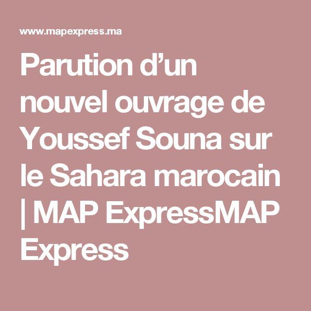 Parution d'un nouvel ouvrage de Youssef Souna sur le Sahara marocain | MAP ExpressMAP Express