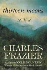 Thirteen Moons: Worth Reading, Thirteen Moon, Dust Jackets, Charles Frazier, Dust Wrappers, Book Worth, Cold Mountain, Book Jackets, Dust Covers