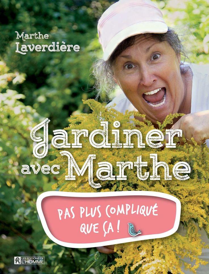 Jardiner avec Marthe - Pas plus compliqué que ça ! -   Marthe Laverdière - 200 pages,  Couverture souple. Photos et illustrations en couleurs. -   Référence : 903936 #Livre #Lecture #Guide #Cadeau #Quebec #Activité #Passion #Hobby