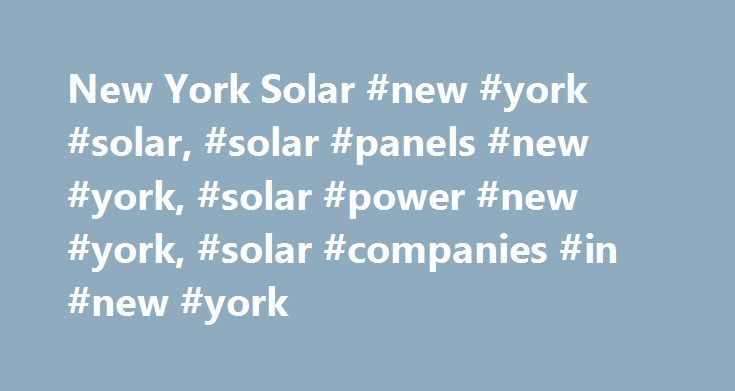 New York Solar #new #york #solar, #solar #panels #new #york, #solar #power #new #york, #solar #companies #in #new #york http://uk.remmont.com/new-york-solar-new-york-solar-solar-panels-new-york-solar-power-new-york-solar-companies-in-new-york/  # Enjoy lower energy bills & savings with home solar panels in New York Sunrun has saved New Yorkers over $2,987,891* on their electric bills to date. Find out how easy it is to go solar with Sunrun and save on your electric bill. I ♥ NY Solar Power…