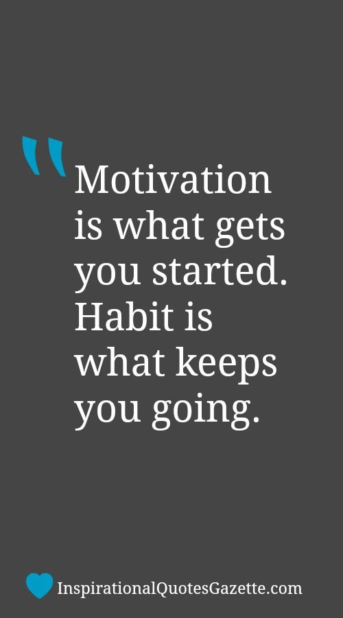 Motivational Quotes To Keep Going In Life: Motivation Is What Gets You Started