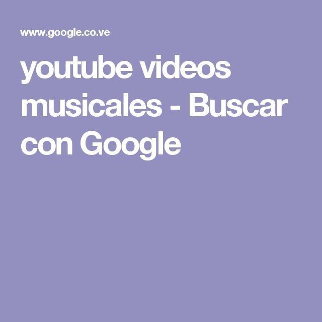 youtube videos musicales - Buscar con Google
