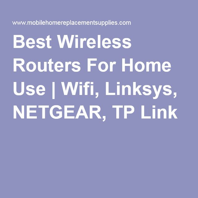 Best Wireless Routers For Home Use | Wifi, Linksys, NETGEAR, TP Link