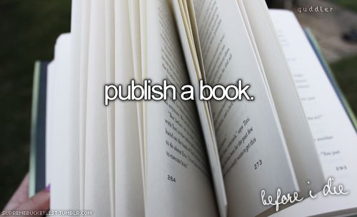 I would like to be able to publish my own book.... which btw, is in the process of being written :)