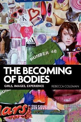 Book Review: The Becoming of Bodies: Girls, Images, Experience by Rebecca Coleman   LSE Review of Books