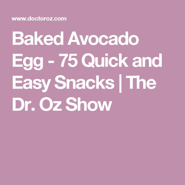 Baked Avocado Egg - 75 Quick and Easy Snacks | The Dr. Oz Show