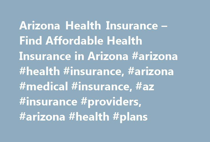 Arizona Health Insurance – Find Affordable Health Insurance in Arizona #arizona #health #insurance, #arizona #medical #insurance, #az #insurance #providers, #arizona #health #plans http://utah.remmont.com/arizona-health-insurance-find-affordable-health-insurance-in-arizona-arizona-health-insurance-arizona-medical-insurance-az-insurance-providers-arizona-health-plans/  # Arizona Health Insurance Arizona Medical Insurance Statistics Consider the following statistics about health care coverage…
