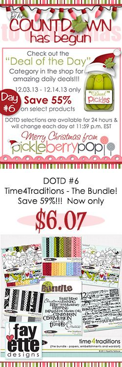 Be sure to grab my DOTD #6 - Time4Traditions - the Bundle for only $6.07 (yes, that's for a BUNDLE!) https://www.pickleberrypop.com/shop/product.php?productid=21099&cat=107  This is such a fun & flexible kit - customize it to fit your own traditions. But...buy it fast, this deal is only available for 24 hours!  Be sure to check out the other gorgeous digi goodies in DOTD 6 while you're in the shop! https://www.pickleberrypop.com/shop/home.php?cat=107