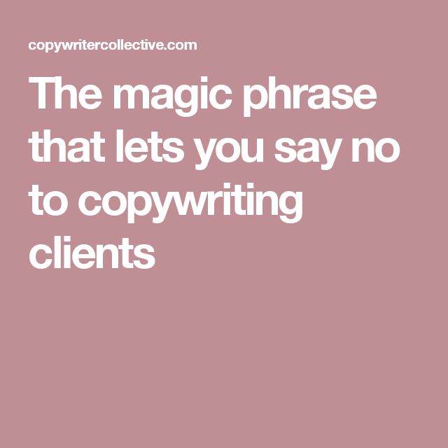 The magic phrase that lets you say no to copywriting clients