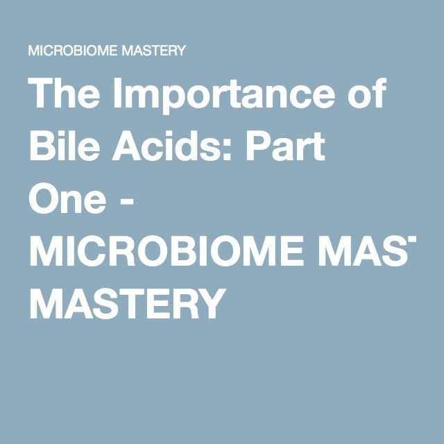 The Importance of Bile Acids: Part One - MICROBIOME MASTERY -