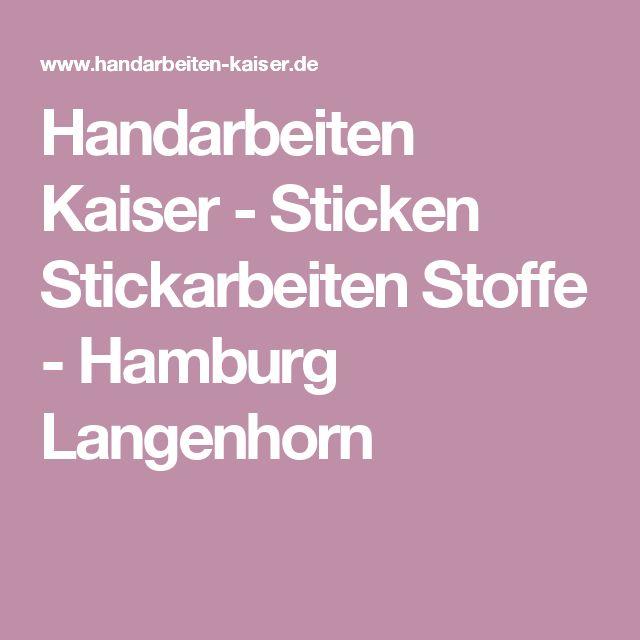 Handarbeiten Kaiser - Sticken Stickarbeiten Stoffe - Hamburg Langenhorn