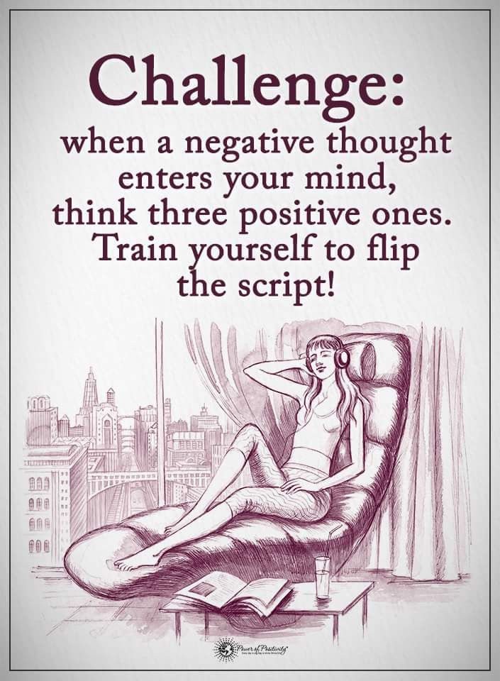 Challenge: when a negative thought enters your mind, think 3 positive ones. Train yourself to flip the script
