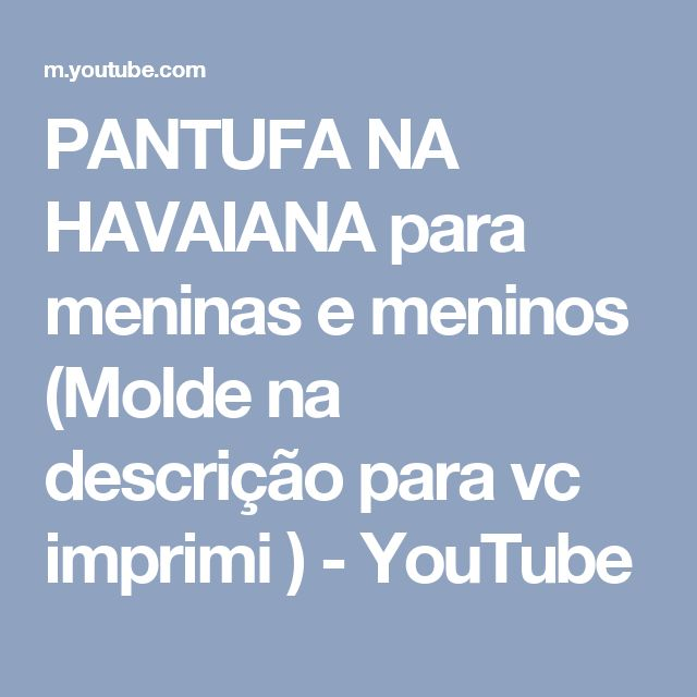 PANTUFA NA HAVAIANA para meninas e meninos (Molde na descrição para vc imprimi ) - YouTube
