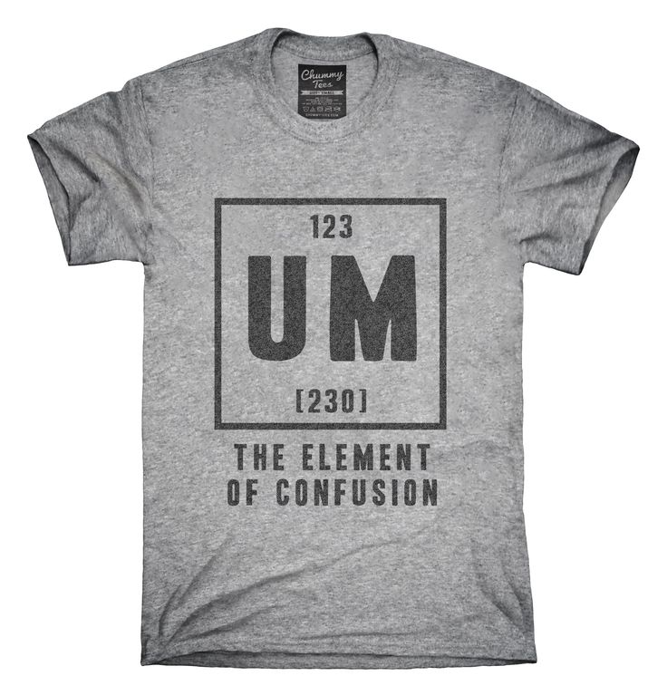 Um The Element Of Confusion Funny Chemistry T-shirts, Hoodies,