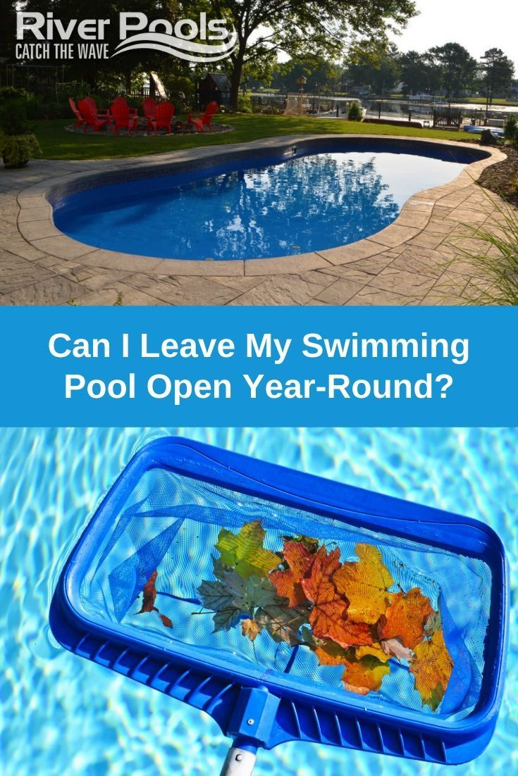 Can I Leave My Swimming Pool Open Year Round Pool Inground Pool Maintenance Swimming Pools
