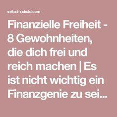Finanzielle Freiheit - 8 Gewohnheiten, die dich frei und reich machen   Es ist nicht wichtig ein Finanzgenie zu sein um finanziell frei(er) zu werden. Ändere einige Gewohnheiten in kleinen Schritten und du beherrscht deine Finanzen viel besser. Unbewusst. › selbst-schuld.com