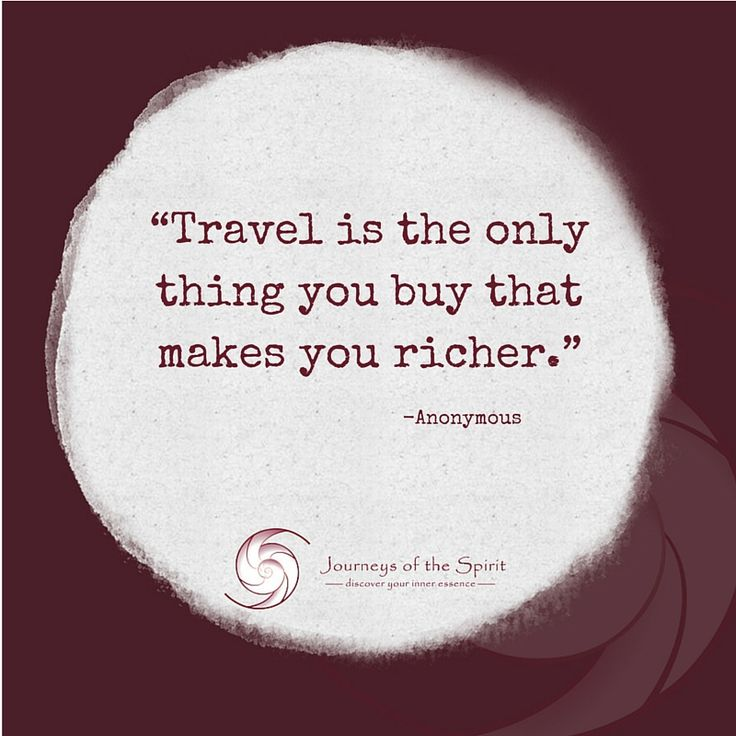 Travel treasures, gained experiences, best teacher, richer