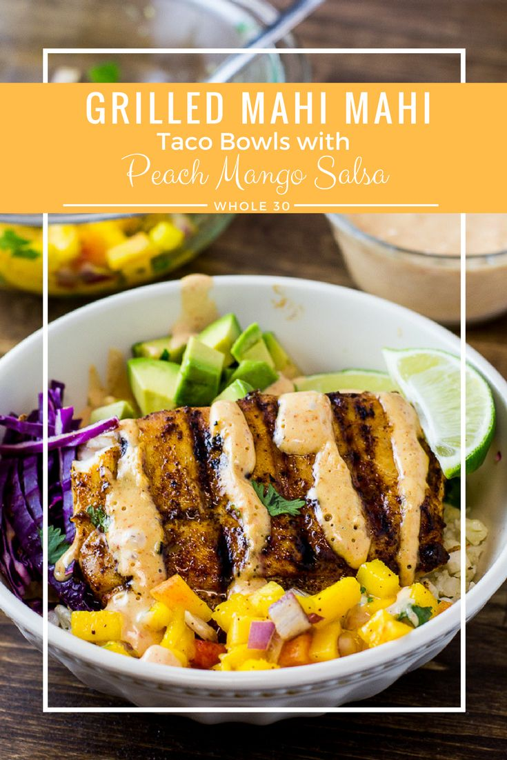 These Grilled Mahi Mahi Taco Bowls with Peach Mango Salsa and a Chipotle Mayo are loaded with flavor, a perfect paleo and Whole 30 meal for the summer! via @fithappyfree