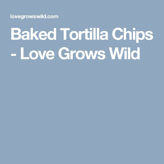 Baked Tortilla Chips - Love Grows Wild