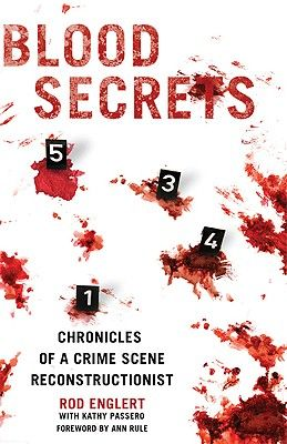 Blood Secrets: Chronicles of a Crime Scene Reconstructionist by Rod Englert.  The blood left behind at a murder scene can provide essential clues for forensic scientists.  Rob Englert, a pioneer in forensic science, recalls former cases in which blood analysis solved the case - from small-town murders to the high-profile O.J. Simpson trial.