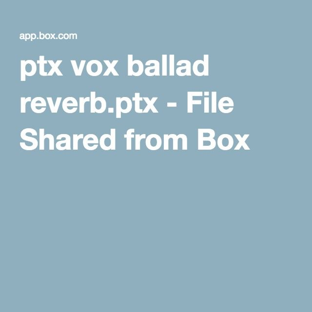 ptx vox ballad reverb.ptx - File Shared from Box
