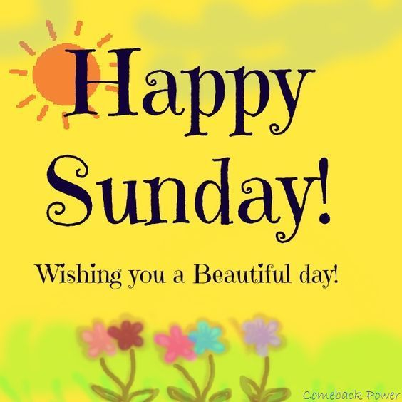 Happy Sunday Wishing You A Beautiful Day!