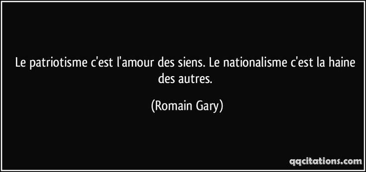 Le patriotisme c'est l'amour des siens. Le nationalisme c'est la haine des autres. (Romain Gary) #citations #RomainGary