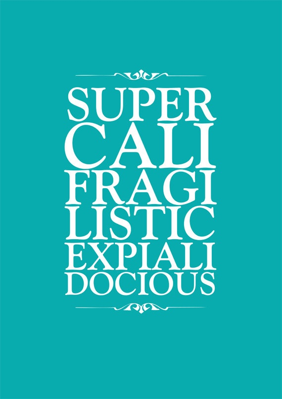 Supercalifragilisticexpialidocious A4 choose your color. $20.00, via Etsy.