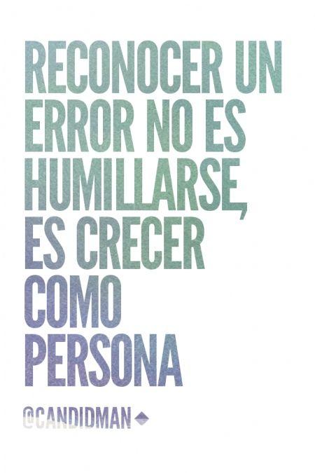 """""""Reconocer un #Error no es #Humillarse, es #Crecer como persona"""". #Citas #Frases @candidman"""