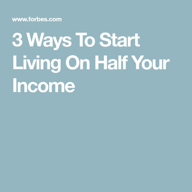 3 Ways To Start Living On Half Your Income