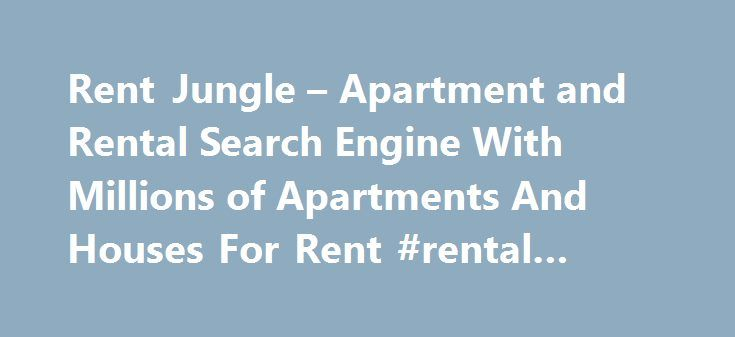 Rent Jungle – Apartment and Rental Search Engine With Millions of Apartments And Houses For Rent #rental #house http://apartment.remmont.com/rent-jungle-apartment-and-rental-search-engine-with-millions-of-apartments-and-houses-for-rent-rental-house/  #rent apartment # Find Apartments in Your Area Most Active Listings Quick Result Delivery Searching for a place to rent can be a confusing, frustrating, and even frantic process. With thousands of websites displaying separate listings, it's…