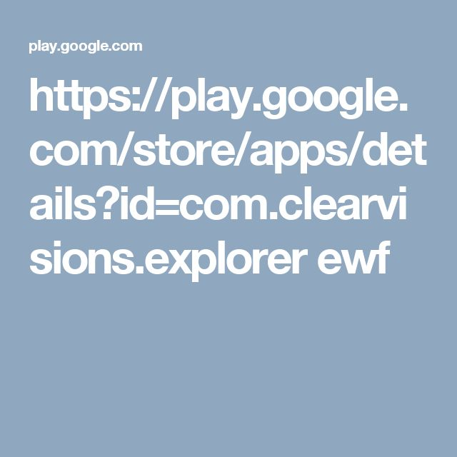 https://play.google.com/store/apps/details?id=com.clearvisions.explorer ewf
