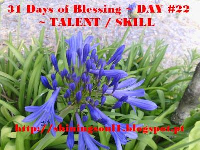 ShiningSoul: Day #22 ~ 31 Days of Blessing: TALENT/SKILL /  Dia...