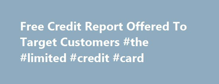 Free Credit Report Offered To Target Customers #the #limited #credit #card http://philippines.remmont.com/free-credit-report-offered-to-target-customers-the-limited-credit-card/  #get free credit report # Free Credit Report Offered To Target Customers After the breach of Target s security system, that left many of their customers who used debit and credit cards vulnerable to hackers, Target has decided to offer a free credit report and credit monitoring service to those who were affected…