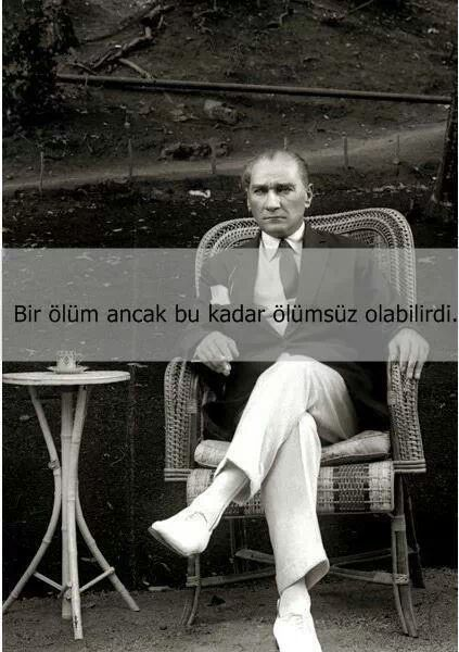 A death ,but it could be immortal...   Ölümsüzlük..Ataturk..