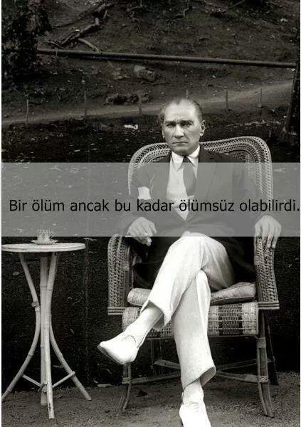 A death ,but it could be immortal... Ölümsüzlük..Ataturk..