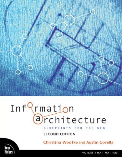 Information Architecture: Blueprints for the Web by Christina Wodtke and Austin Govella: Computers, Austin Govella, Christina Wodtk, Web Site, Architecture Ebook, Information Architecture, 2Nd Editing, Web 2Nd, Blueprint