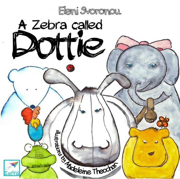 A Zebra Called Dottie, Eleni Svoronou, Illustrations: Madeleine Theochari, Translation from Greek: Tina Moschovi, Saita publications, May 2015, ISBN: 978-618-5147-42-6 Download it for free at: www.saitabooks.eu/2015/05/ebook.163.html