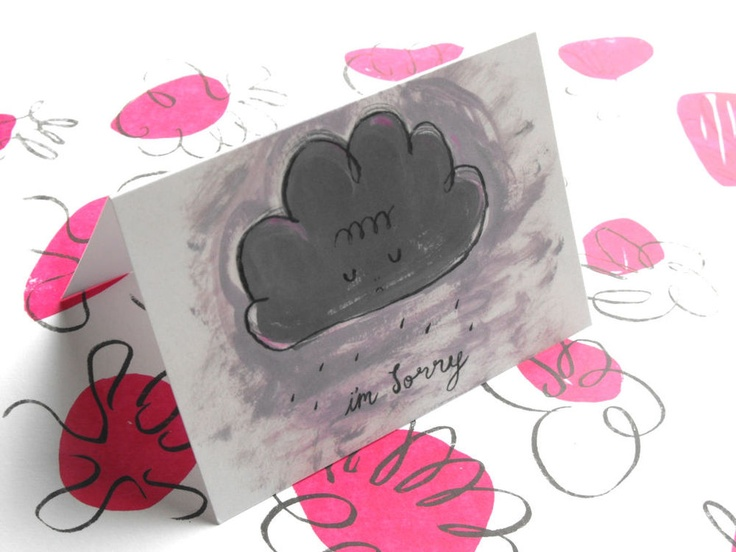 This cloudy rainy illustrated card is perfect to send condolences, or to say you're sorry to someone in your life...  http://www.sarikathakorlal.com/product/cloudy-head