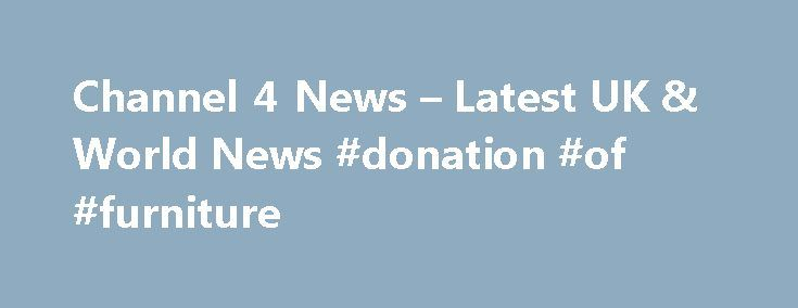 Channel 4 News – Latest UK & World News #donation #of #furniture http://donate.nef2.com/channel-4-news-latest-uk-world-news-donation-of-furniture/  #just giving uk # Like most websites Channel 4 uses cookies. In order to deliver a personalised, responsive service and to improve the site, we remember and store information about how you use it. This is done using simple text files called cookies which sit on your computer. These cookies are completely safe and secure and will never contain any…